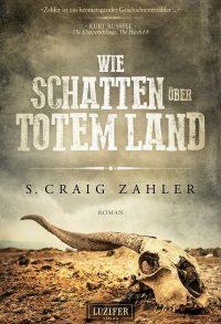Cover: Luzifer Verlag: S. Craig Zahler: Wie Schatten über totem Land